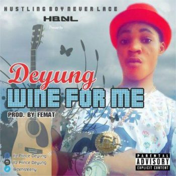 Download: Deyung – Wine For Me (Prod By Femat)