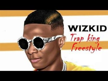 Download: Wizkid – Trap King (Freestyle)