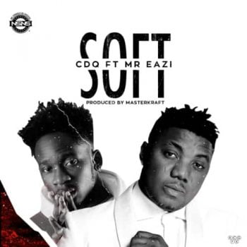 CDQ ft. Mr. Eazi – Soft