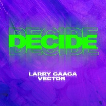 Larry Gaaga x Vector – Decide