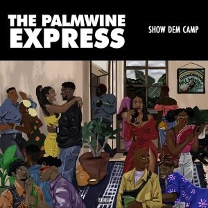 Show Dem Camp – The Palmwine Express